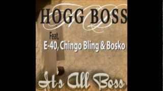 Hogg Boss Feat. E-40,Chingo Bling & Bosko -It's All Bo$$-