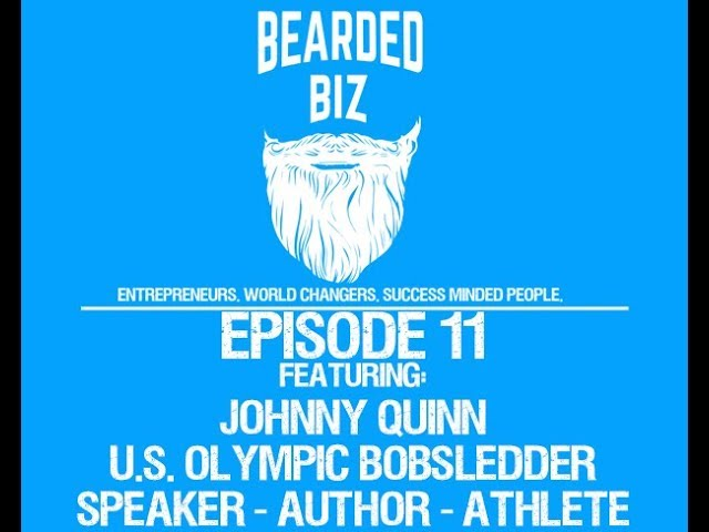 Bearded Biz - Ep. 11 - U.S. Olympic Bobsledder Johnny Quinn