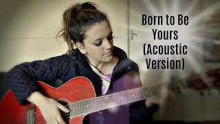 Born to Be Yours by Kygo/Imagine Dragons