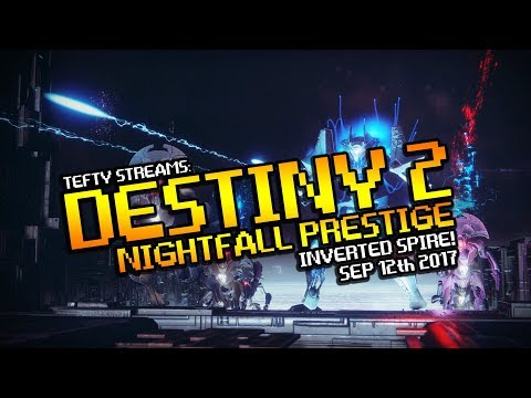 Destiny 2 NIGHTFALL PRESTIGE LIVE! - The Inverted Spire - Sep 12th 2017