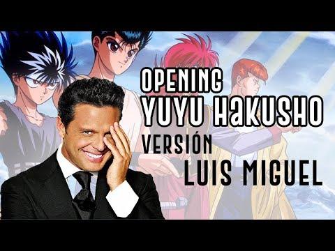 Yu Yu Hakusho Opening - Luis Miguel