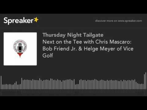 Next on the Tee with Chris Mascaro: Bob Friend Jr. & Helge Meyer of Vice Golf
