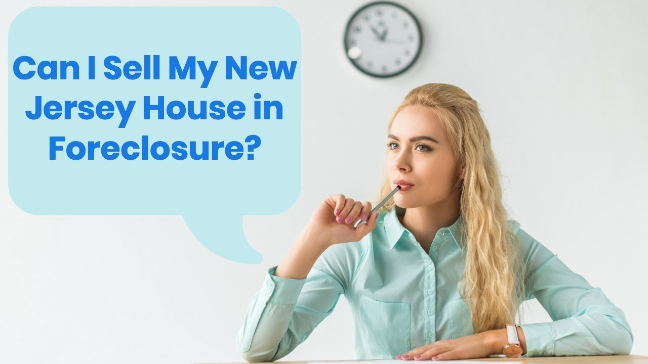 Can I sell my New Jersey house in foreclosure?