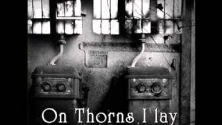 Watch On Thorns I Lay Life Can Be video