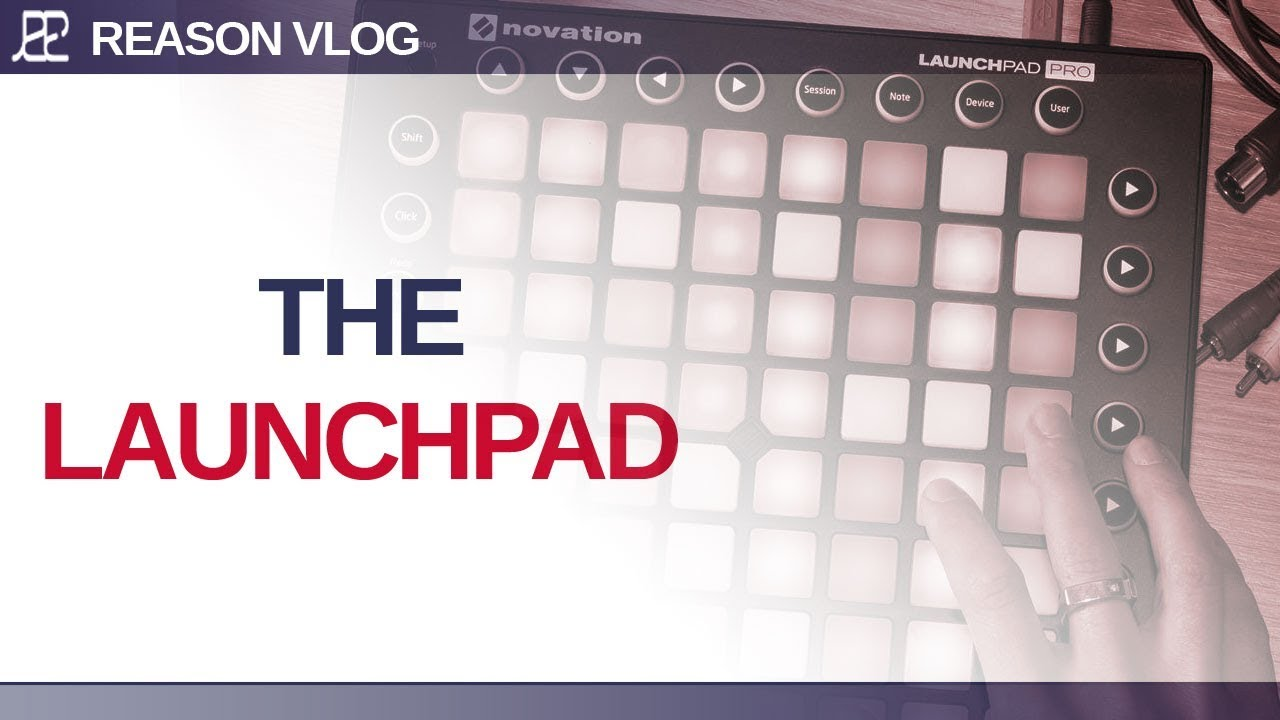 The launchpad pro | Reason Experts