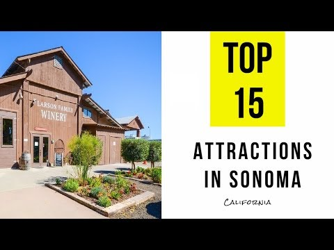 Top 15. Tourist Attractions & Things to Do in Sonoma, California
