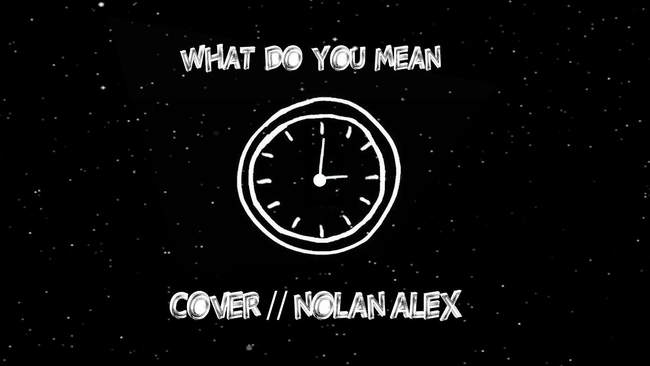 Justin bieber what do you mean cover nolan alex for What do u mean by cover letter