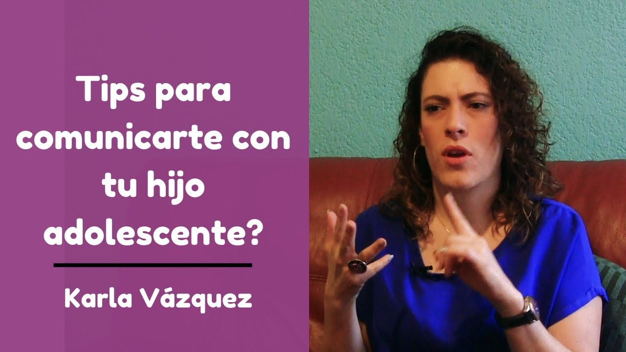 ¿Cómo mejorar la comunicación con mi hijo adolescente? - Karla Vázquez