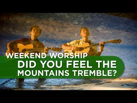 Did You Feel The Mountains Tremble Weekend Worship With The Fu