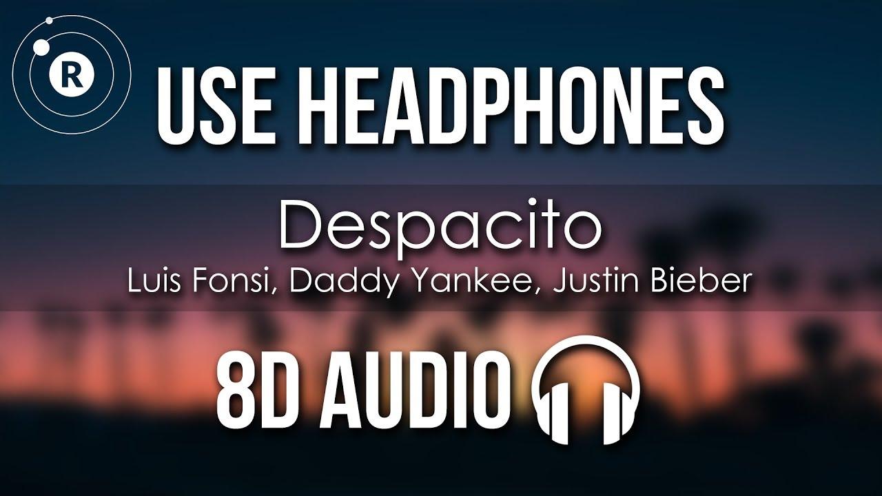 Luis Fonsi Daddy Yankee Justin Bieber Despacito 8d Audio Youtube Daddy Yankee Despacito Lyrics Daddy