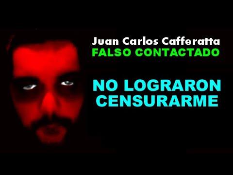 Juan Carlos Cafferatta - FALSO CONTACTADO - NO LOGRARON CENSURARME