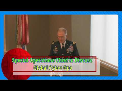 Special Operations Chief to Discuss Global Cyber Ops, WASHINGTON, DC, UNITED STATES 12.13.2017