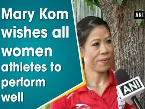 Mary Kom wishes all women athletes to perform well - ANI News