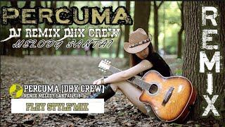 DJ PERCUMA [DHX CREW] MELODY SANTAI PALING ENAK SEDUNIA + FREE MP3 👇