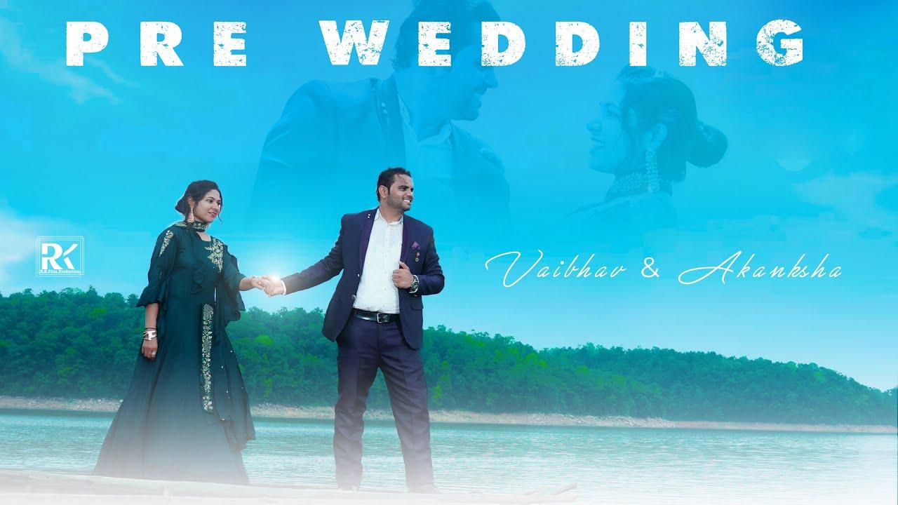 Vaibhav & Akanksha    Pre Wedding 2021