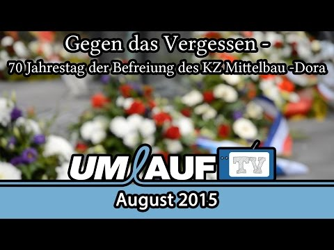 Gegen das Vergessen - 70 Jahrestag der Befreiung des KZ Mittelbau-Dora - UMLAUF TV Juli 2015