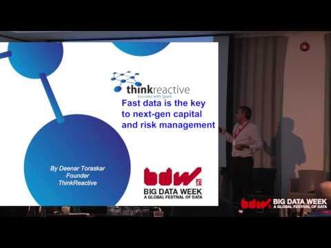 Fast Data Key to Efficient Capital Management - Deenar Toraskar, Think Reactive