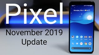 Google Pixel November 2019 Update is Out! - What's New?