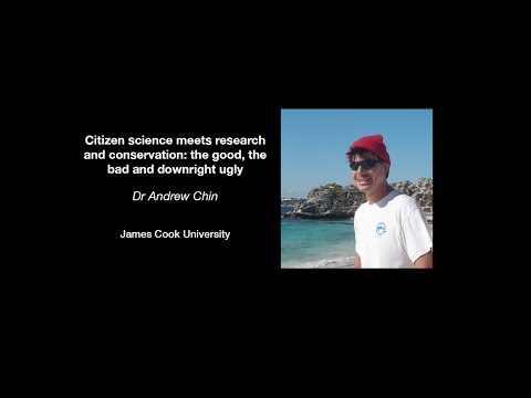 Andrew Chin - Citizen science meets research and conservation: the good, the bad and downright ugly