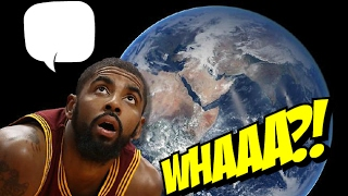 Kyrie Irving Says The Earth Is Flat: 'This Isn't Even A Conspiracy Theory!'