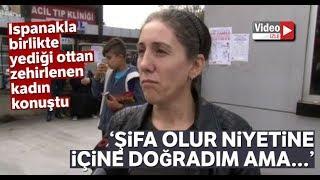 İstanbul'da Ispanakla Birlikte Yediği Ottan Zehirlenen Kadın Konuştu