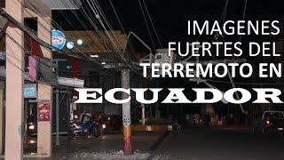 Terremoto en Ecuador // Fuertes Imagenes