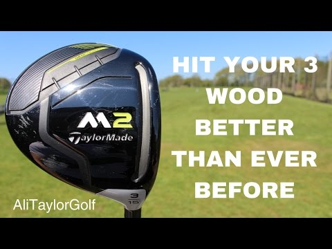 HIT YOUR 3 WOOD BETTER THAN EVER BEFORE TAYLORMADE M2