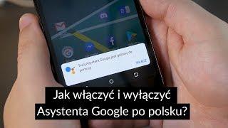 Jak włączyć i wyłączyć Asystenta Google po polsku?