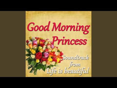 Good Morning Princess Soundtrack From Life Is Beautiful