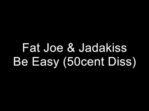 Fat Joe & Jadakiss - Be Easy (50Cent Diss)
