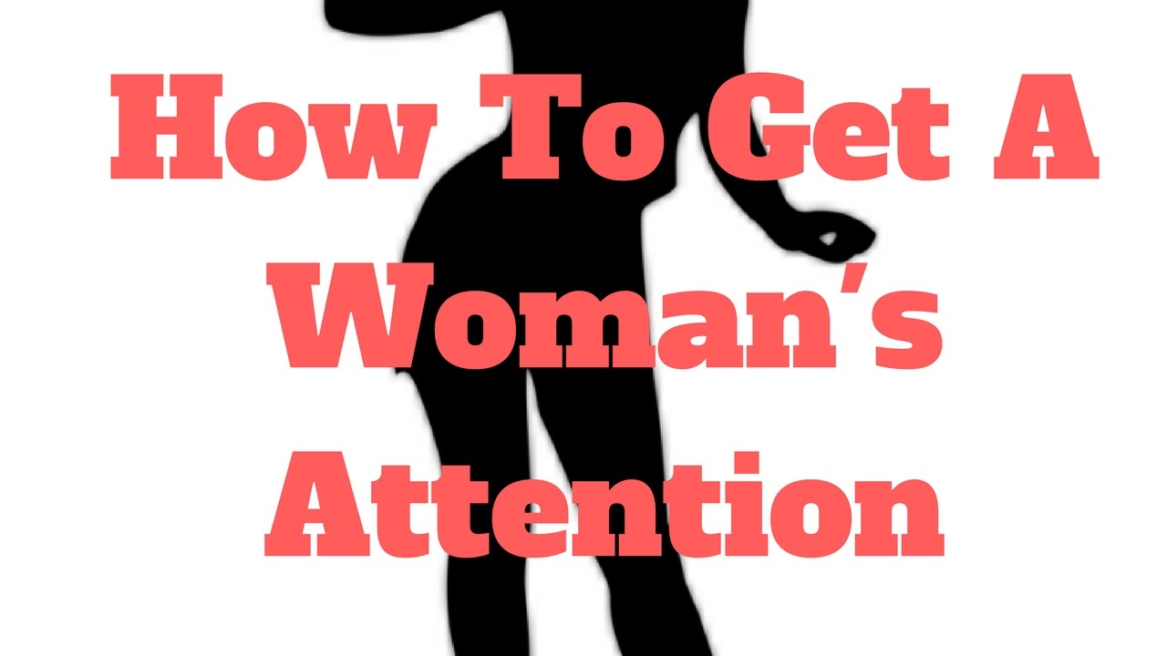 How To Get A Womens Attention