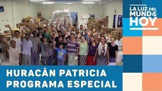 Huracán Patricia - Programa Especial - La Luz del Mundo Hoy