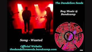 The Dandelion Seeds - Wasted