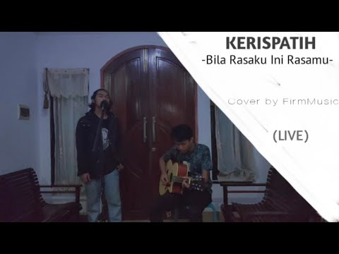kerispatih---bila-rasaku-ini-rasamu-(cover-by-firm-music)-live!!