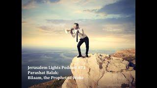 Jerusalem Lights Podcast #71 - Parashat Balak: Bilaam, the Prophet of Woke