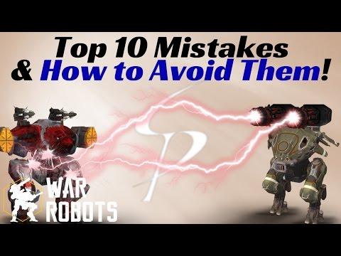 War Robots - Top 10 Mistakes and How to Avoid Them !!!