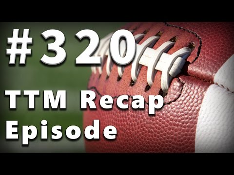 TTM Recap Episode 320 - A Day For Football Fans