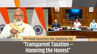 """PM Modi launches the platform for """"Transparent Taxation – Honoring the Honest"""" 