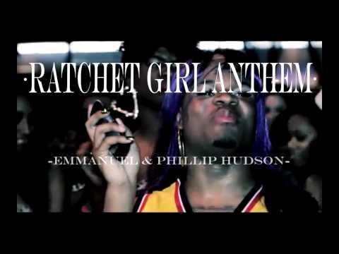 Emmanuel & Phillip Hudson - Ratchet Girl Anthem + Download Link!!!