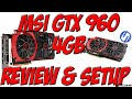 MSI GTX 960 4GB Unboxing & Setup NVIDIA GEOFORCE GTX 960