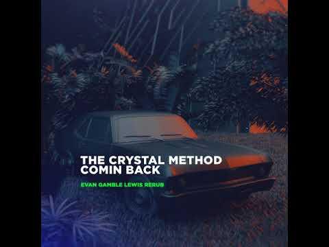 The Crystal Method  Comin' Back Evan Gamble Lewis Rerub