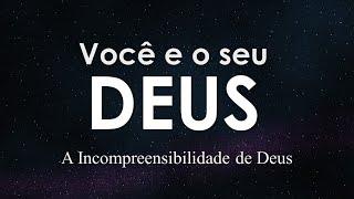 Você e o seu Deus - A incompreensibilidade de Deus | Escola dominical 06/12/2020