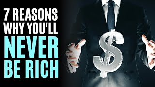 7 Reasons Why You'll Never Be Rich