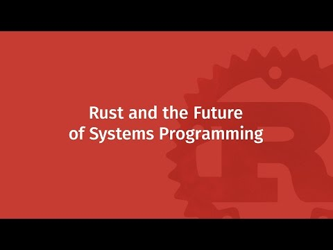 Rust and the Future of Systems Programming | Mozilla ♥ Rust