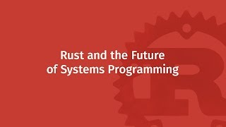 Rust and the Future of Systems Programming | Mozilla ♥ Rust thumbnail