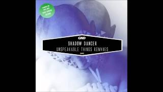 Shadow Dancer - Unspeakable Things (Paul Mac Remix)