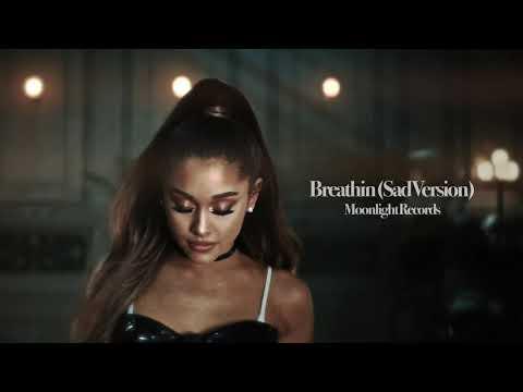 Ariana Grande - Breathin (Sad Version)