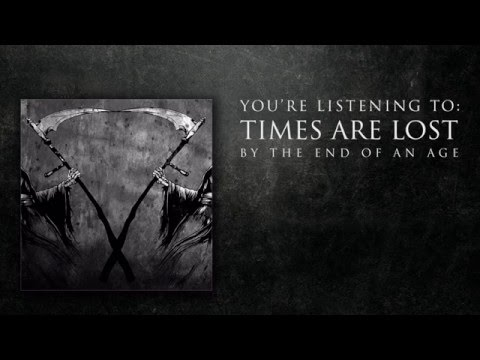 The End of an Age 'Times Are Lost' FULL EP Stream (2015)
