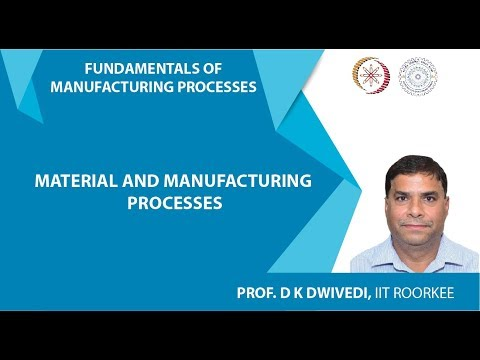 Lecture 04: Material and Manufacturing Processes