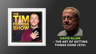 David Allen — The Art of Getting Things Done (GTD) | The Tim Ferriss Show